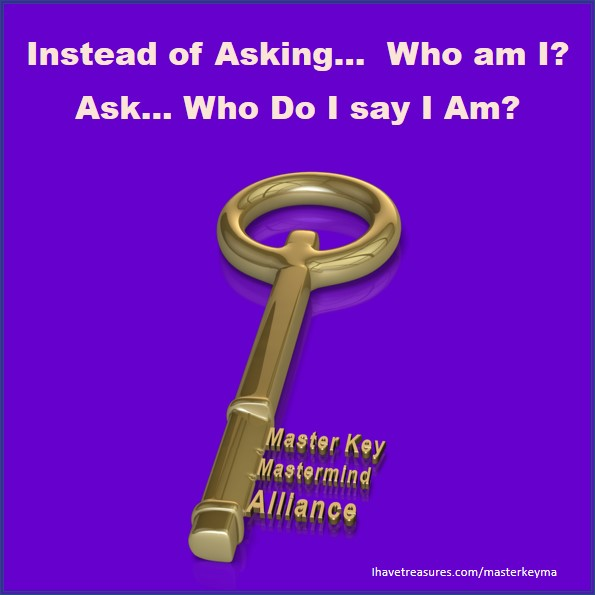 MKMMA Week 08 - Instead of asking Who I am?… Ask… Who Do I Say I Am?